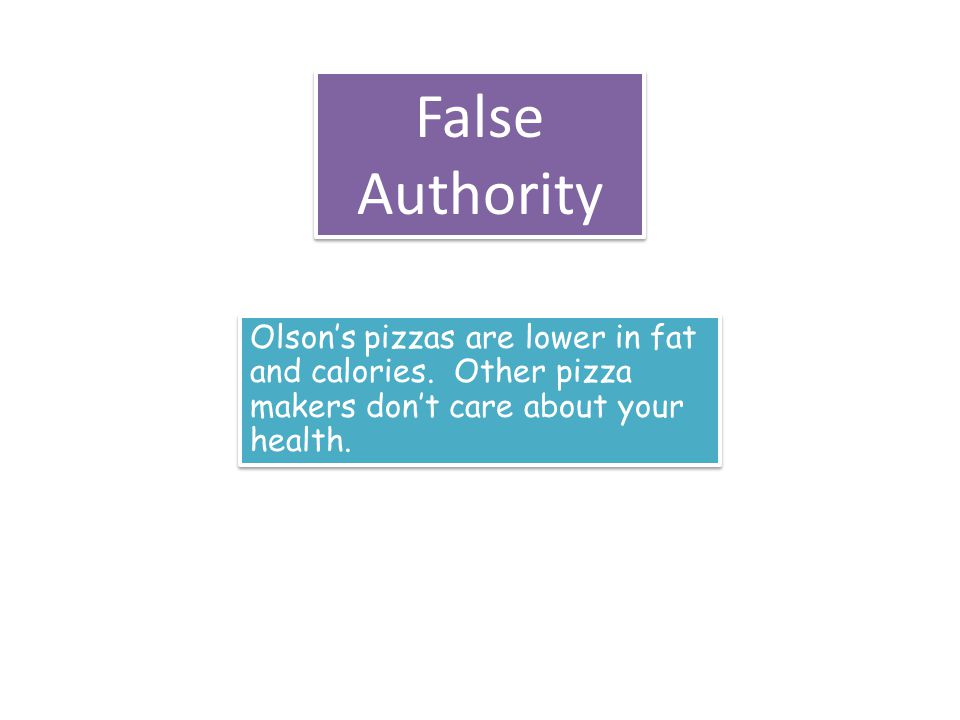 False Authority Olson's pizzas are lower in fat and calories. Other pizza makers don't care about your health.