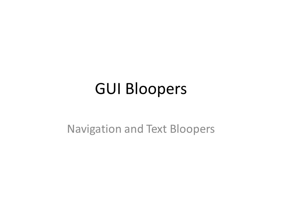 GUI Bloopers Navigation and Text Bloopers