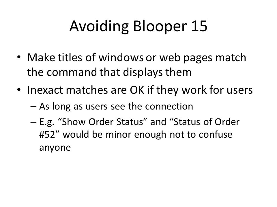 Avoiding Blooper 15 Make titles of windows or web pages match the command that displays them Inexact matches are OK if they work for users – As long a