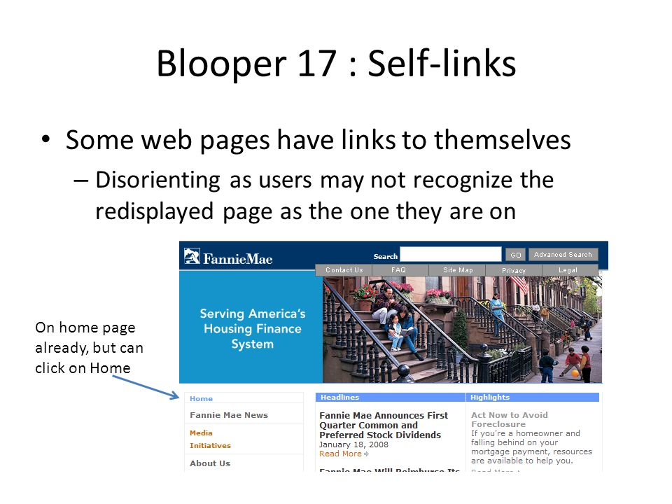 Blooper 17 : Self-links Some web pages have links to themselves – Disorienting as users may not recognize the redisplayed page as the one they are on
