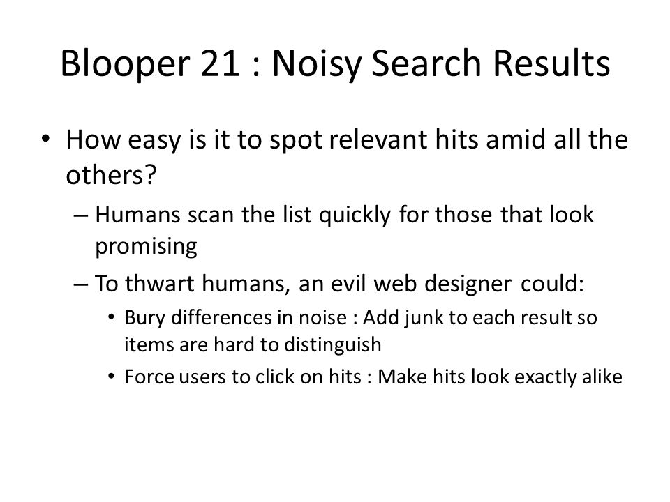 Blooper 21 : Noisy Search Results How easy is it to spot relevant hits amid all the others? – Humans scan the list quickly for those that look promisi