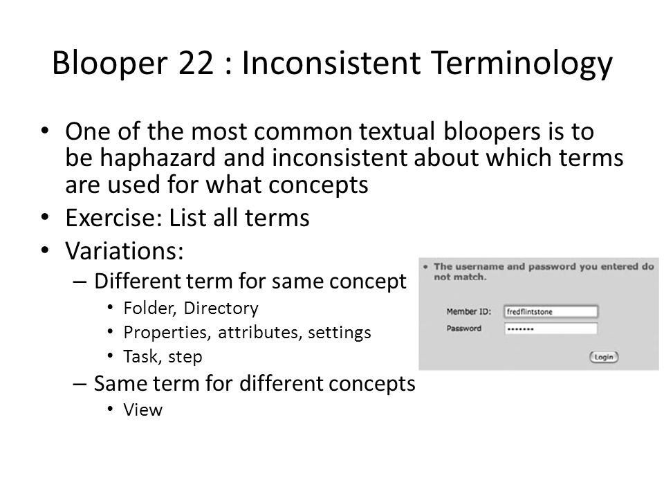 Blooper 22 : Inconsistent Terminology One of the most common textual bloopers is to be haphazard and inconsistent about which terms are used for what