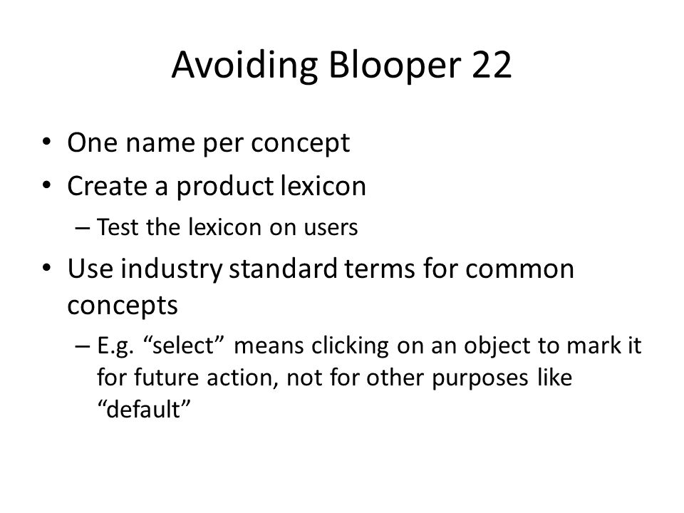 Avoiding Blooper 22 One name per concept Create a product lexicon – Test the lexicon on users Use industry standard terms for common concepts – E.g. ""
