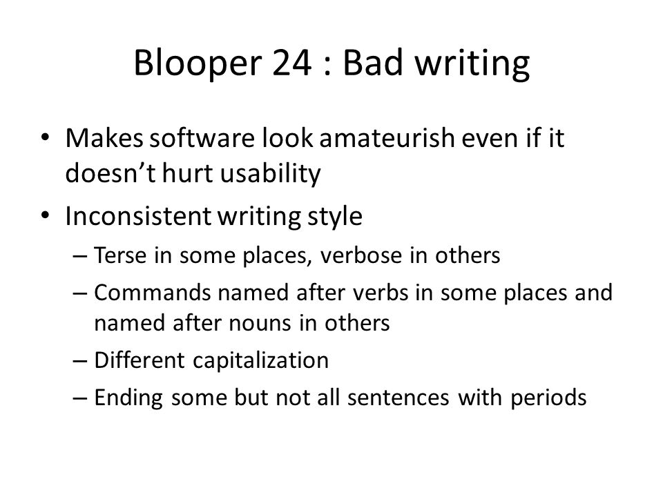 Blooper 24 : Bad writing Makes software look amateurish even if it doesn't hurt usability Inconsistent writing style – Terse in some places, verbose i
