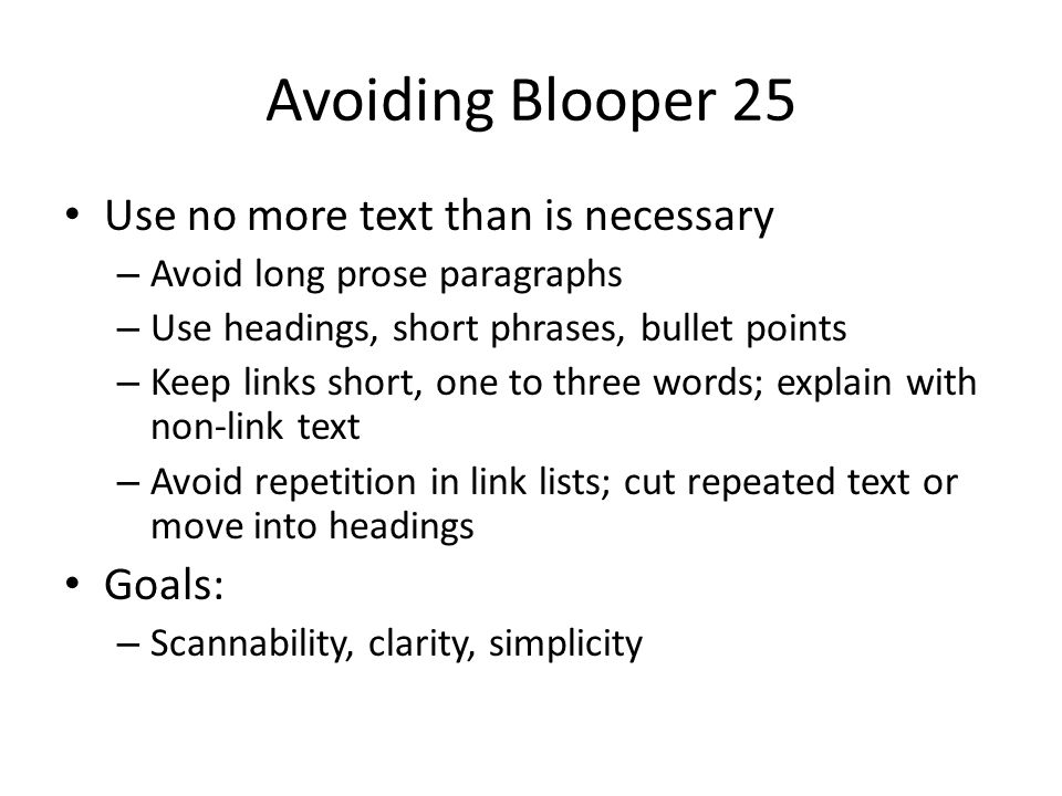 Avoiding Blooper 25 Use no more text than is necessary – Avoid long prose paragraphs – Use headings, short phrases, bullet points – Keep links short,