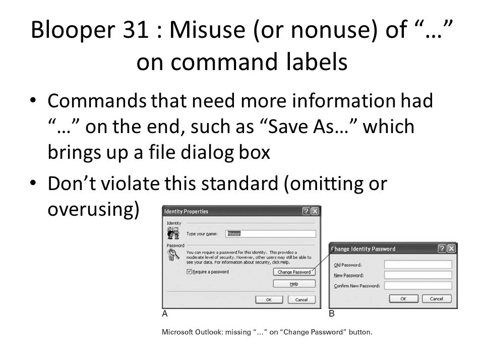 "Blooper 31 : Misuse (or nonuse) of ""…"" on command labels Commands that need more information had ""…"" on the end, such as ""Save As…"" which brings up a"