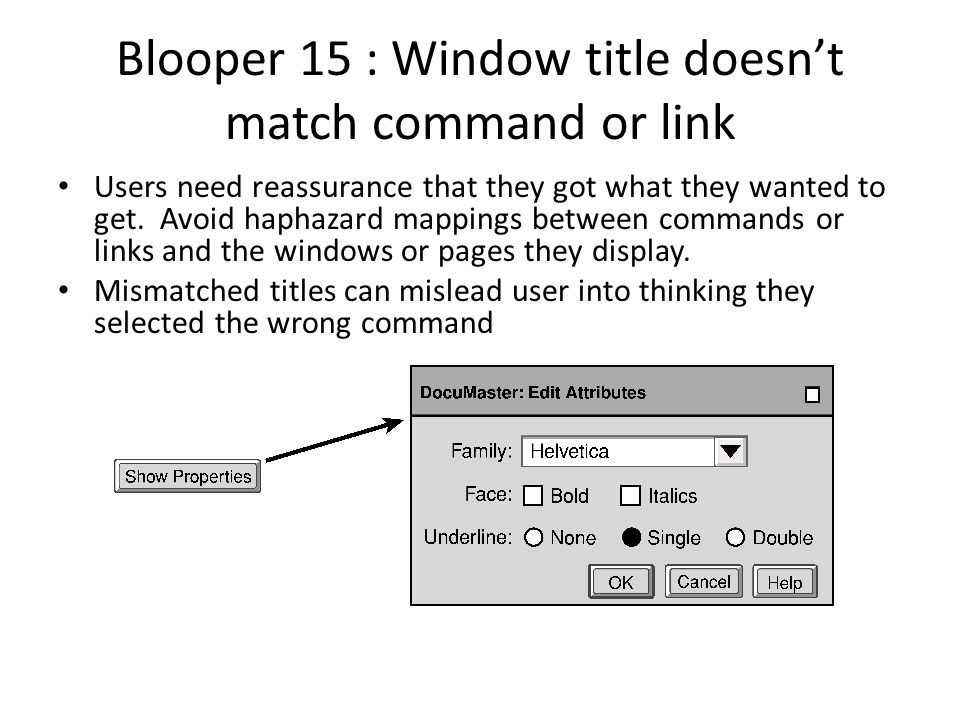 Blooper 15 : Window title doesn't match command or link Users need reassurance that they got what they wanted to get. Avoid haphazard mappings between