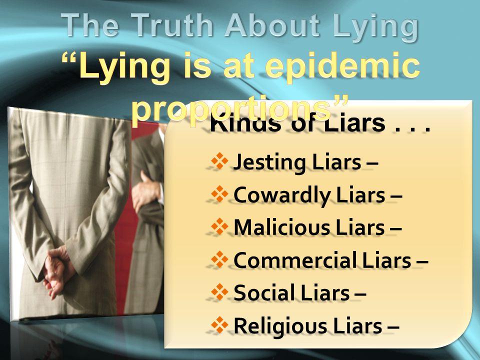  Jesting Liars –  Cowardly Liars –  Malicious Liars –  Commercial Liars –  Social Liars –  Religious Liars – Kinds of Liars...