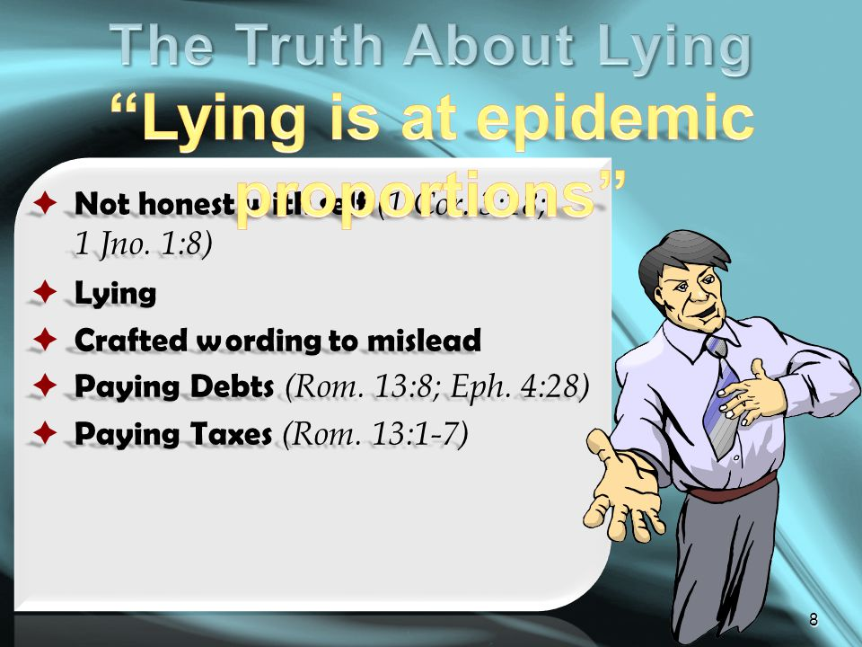 8  Not honest with self (1 Cor. 3:18; 1 Jno. 1:8)  Lying  Crafted wording to mislead  Paying Debts (Rom. 13:8; Eph. 4:28)  Paying Taxes (Rom. 13: