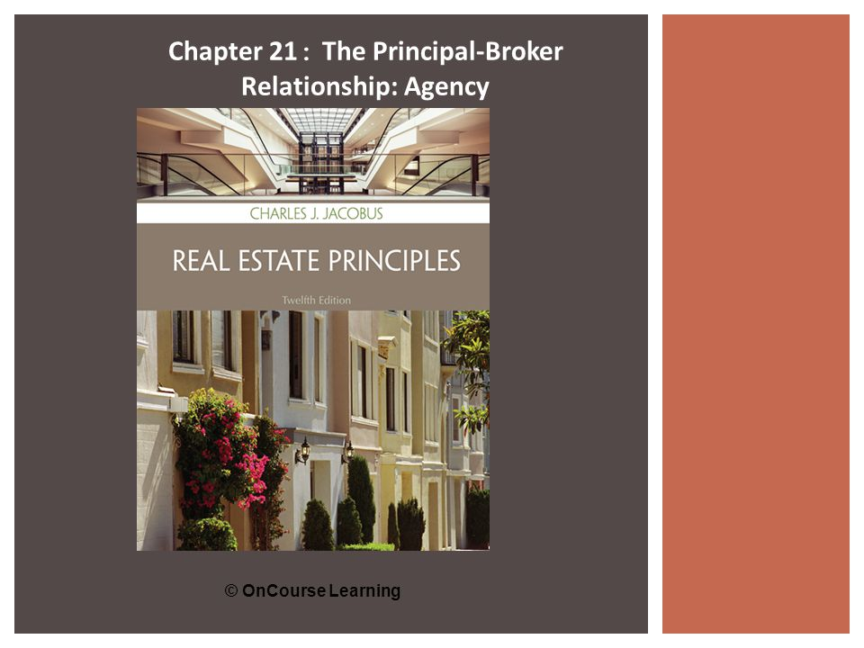 © OnCourse Learning Chapter 21 : The Principal-Broker Relationship: Agency