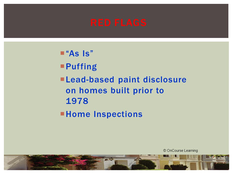  As Is  Puffing  Lead-based paint disclosure on homes built prior to 1978  Home Inspections RED FLAGS © OnCourse Learning
