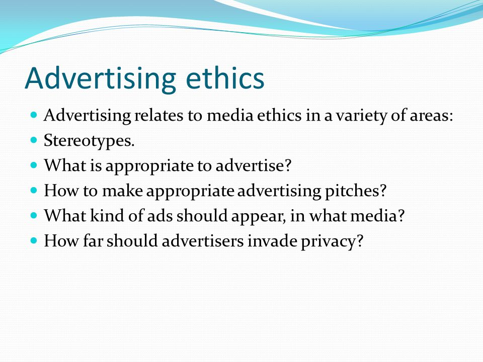 Advertising ethics Advertising relates to media ethics in a variety of areas: Stereotypes.