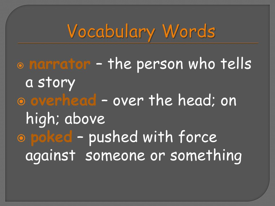  narrator – the person who tells a story  overhead – over the head; on high; above  poked – pushed with force against someone or something