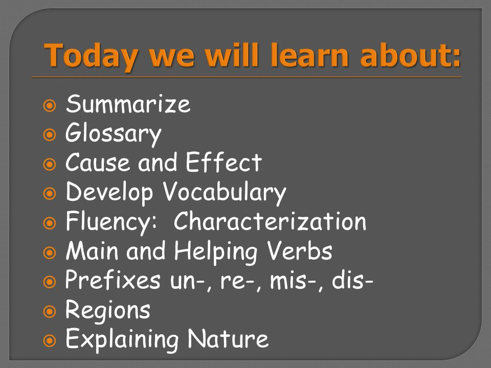 Summarize  Glossary  Cause and Effect  Develop Vocabulary  Fluency: Characterization  Main and Helping Verbs  Prefixes un-, re-, mis-, dis- 