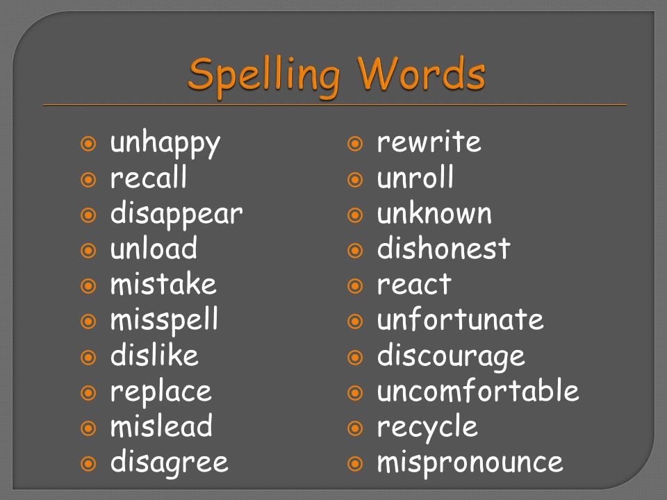  unhappy  recall  disappear  unload  mistake  misspell  dislike  replace  mislead  disagree  rewrite  unroll  unknown  dishonest  react