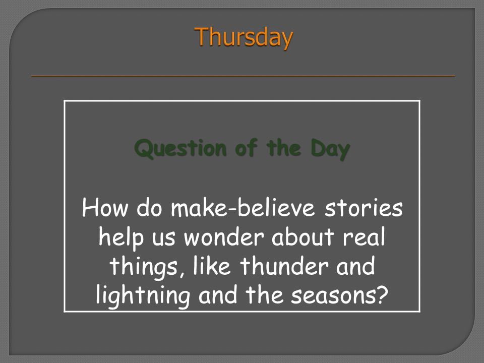 Question of the Day How do make-believe stories help us wonder about real things, like thunder and lightning and the seasons?
