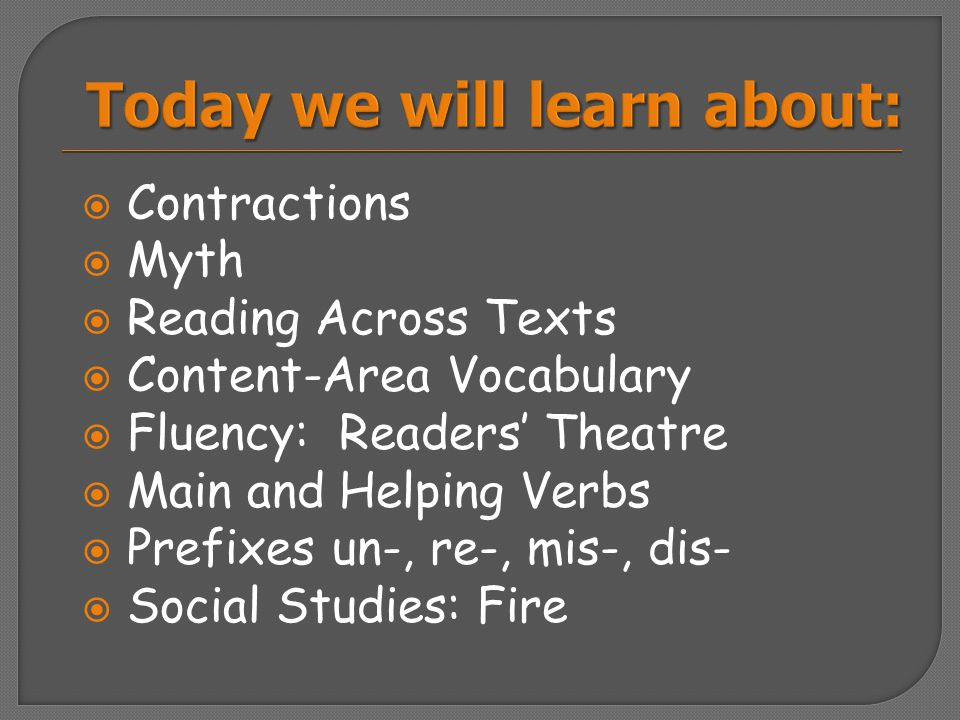  Contractions  Myth  Reading Across Texts  Content-Area Vocabulary  Fluency: Readers' Theatre  Main and Helping Verbs  Prefixes un-, re-, mis-,