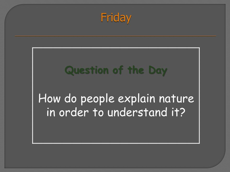 Question of the Day How do people explain nature in order to understand it?