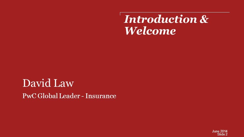 Introduction & Welcome David Law PwC Global Leader - Insurance Slide 2 June 2014
