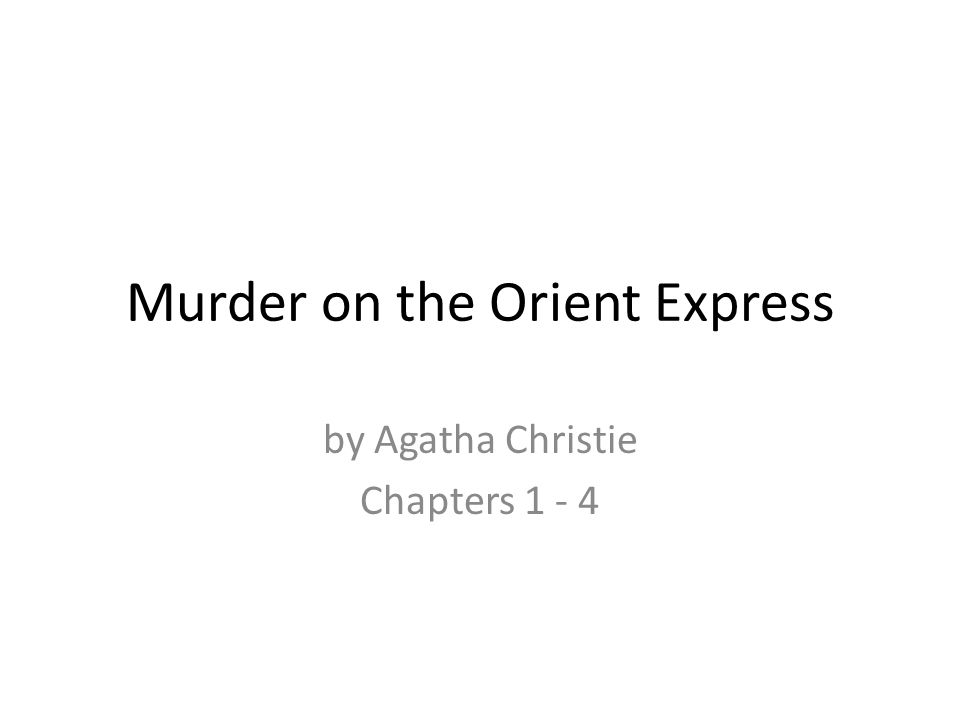 Murder on the Orient Express by Agatha Christie Chapters 1 - 4