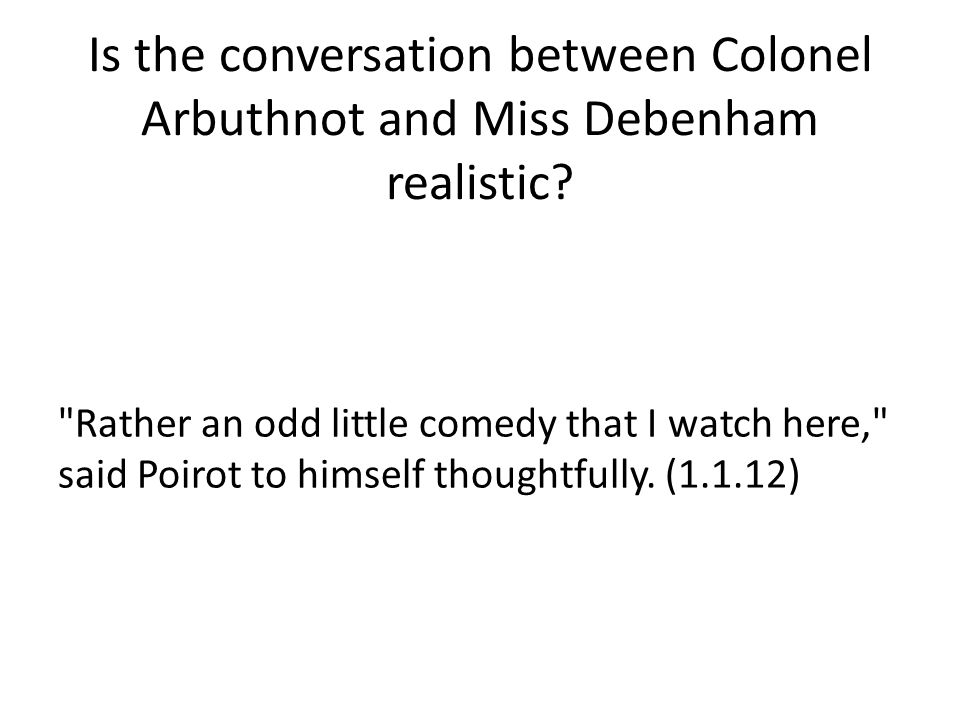 Is the conversation between Colonel Arbuthnot and Miss Debenham realistic?