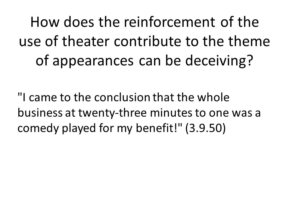 How does the reinforcement of the use of theater contribute to the theme of appearances can be deceiving?