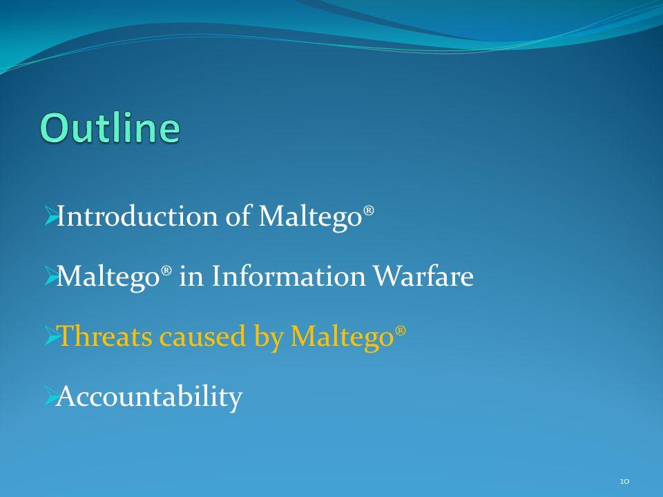  Introduction of Maltego®  Maltego® in Information Warfare  Threats caused by Maltego®  Accountability 10
