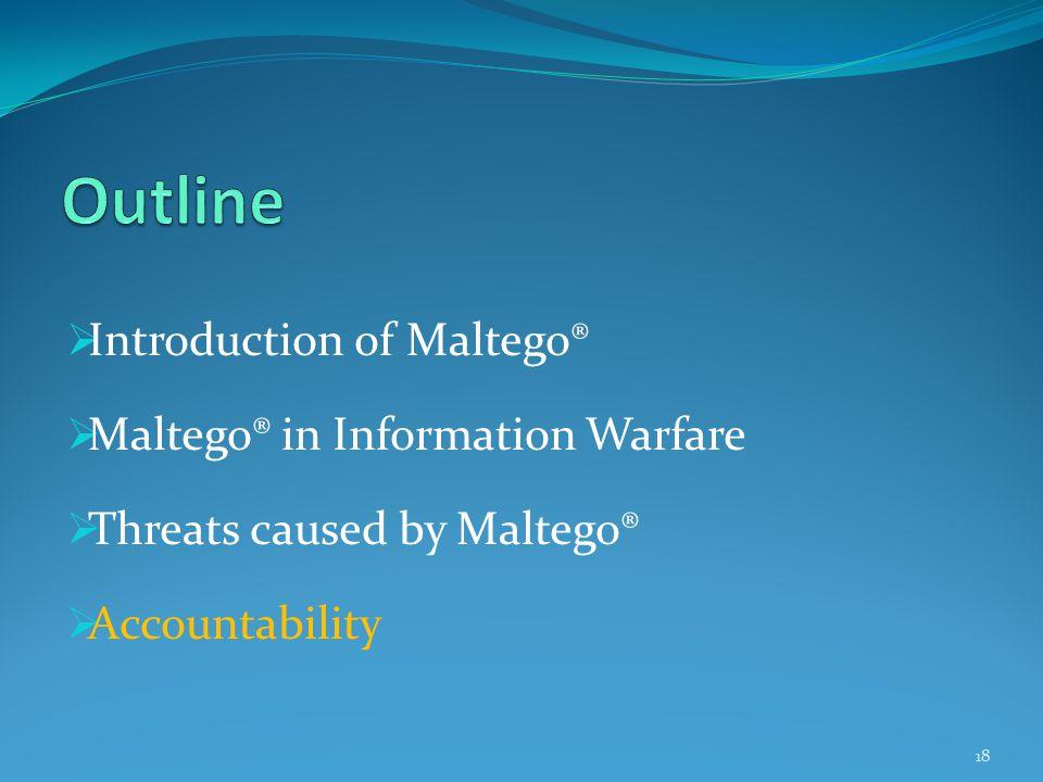  Introduction of Maltego®  Maltego® in Information Warfare  Threats caused by Maltego®  Accountability 18