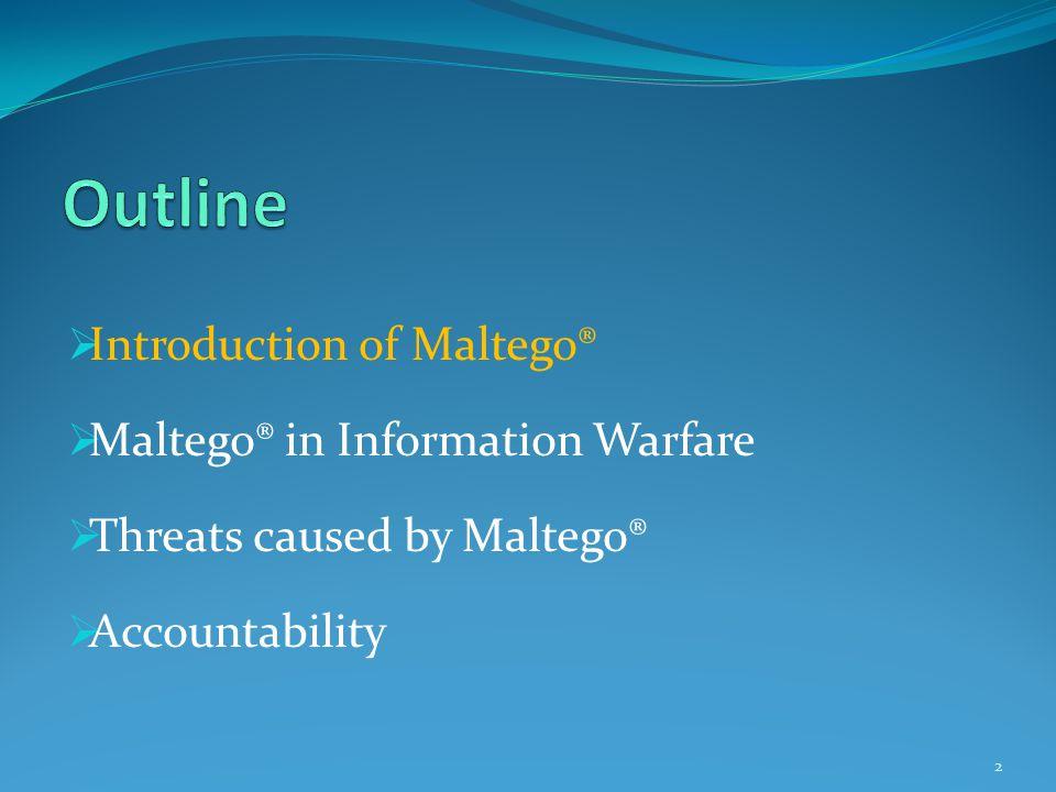  Introduction of Maltego®  Maltego® in Information Warfare  Threats caused by Maltego®  Accountability 2