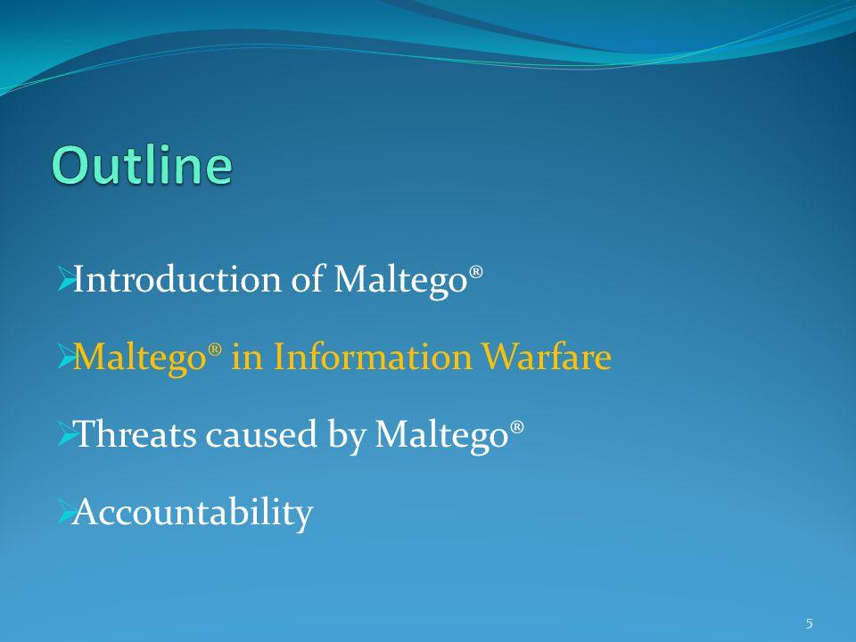  Introduction of Maltego®  Maltego® in Information Warfare  Threats caused by Maltego®  Accountability 5