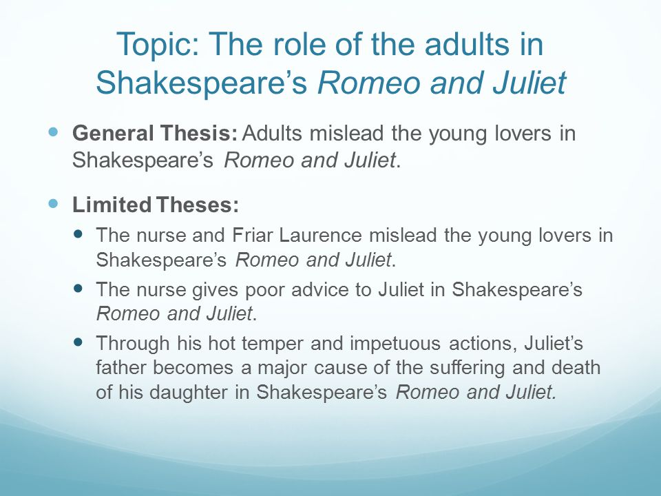 Topic: The role of the adults in Shakespeare's Romeo and Juliet General Thesis: Adults mislead the young lovers in Shakespeare's Romeo and Juliet.