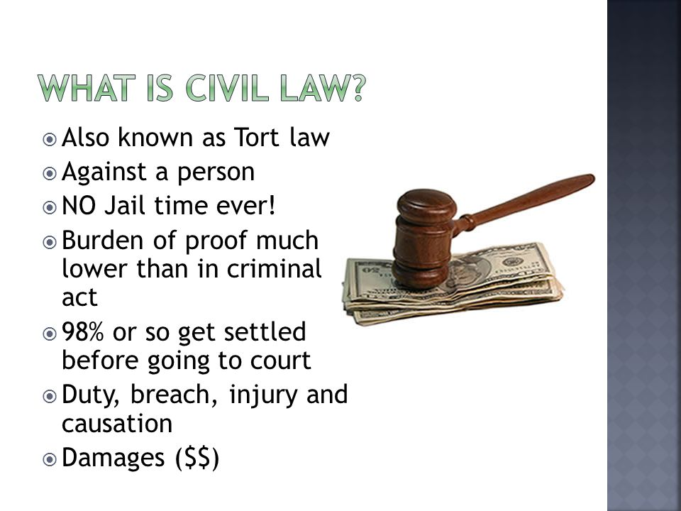  Also known as Tort law  Against a person  NO Jail time ever.