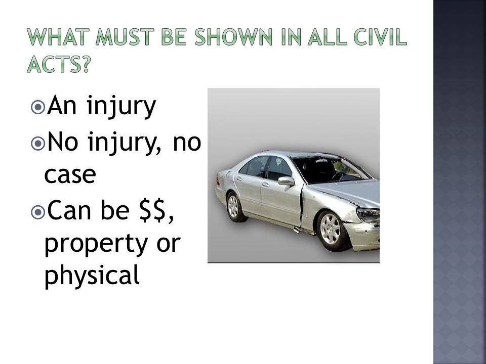  An injury  No injury, no case  Can be $$, property or physical