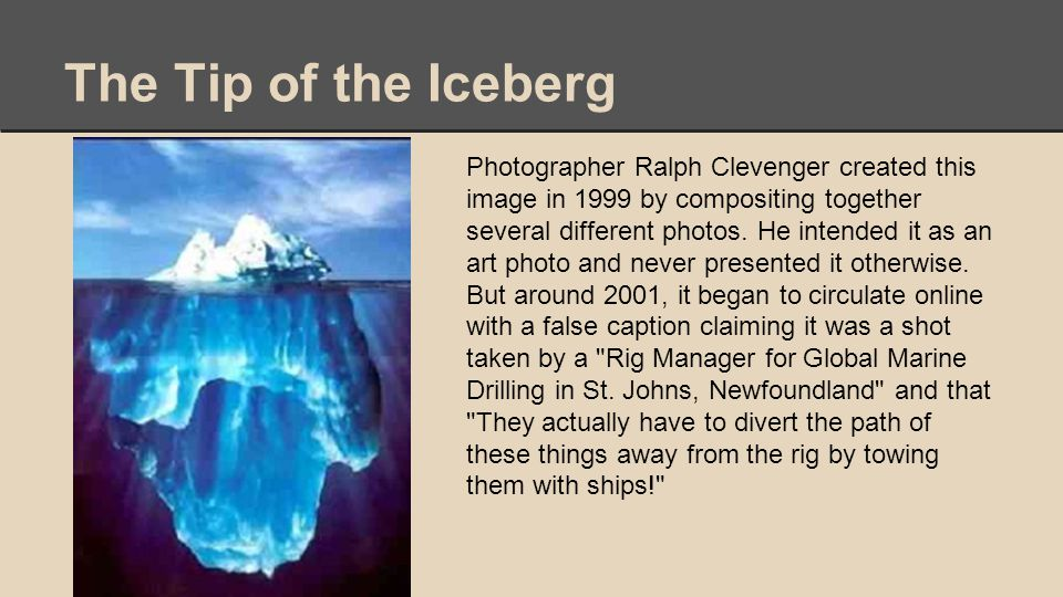 The Tip of the Iceberg Photographer Ralph Clevenger created this image in 1999 by compositing together several different photos.