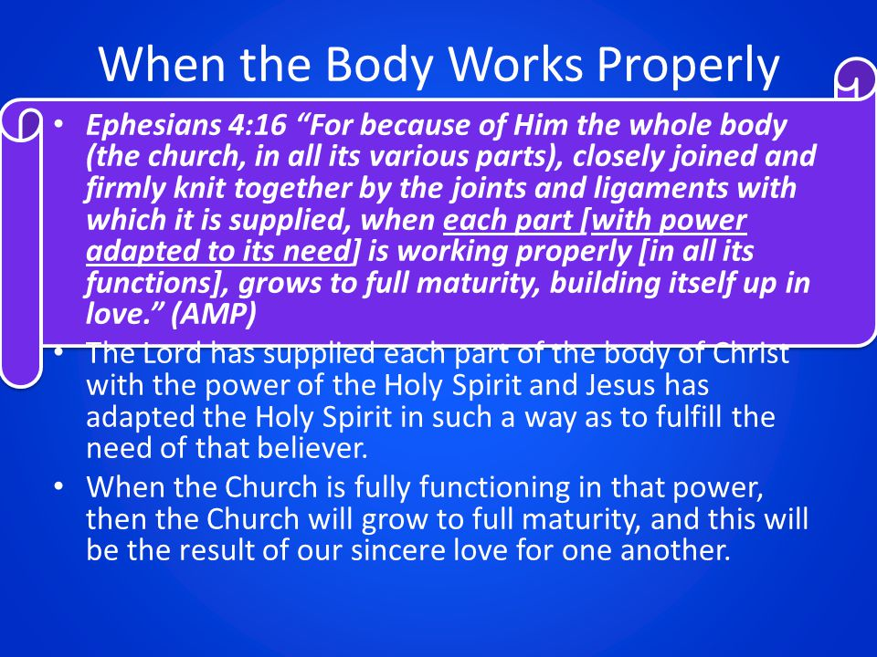 """When the Body Works Properly Ephesians 4:16 """"For because of Him the whole body (the church, in all its various parts), closely joined and firmly knit"""