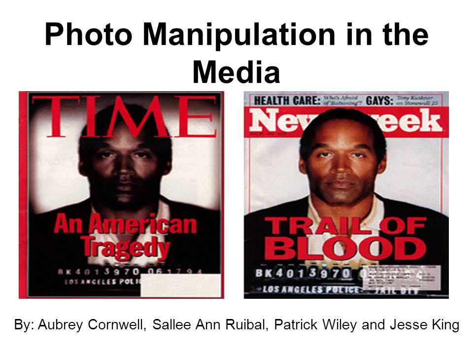 Photo Manipulation in the Media By: Aubrey Cornwell, Sallee Ann Ruibal, Patrick Wiley and Jesse King