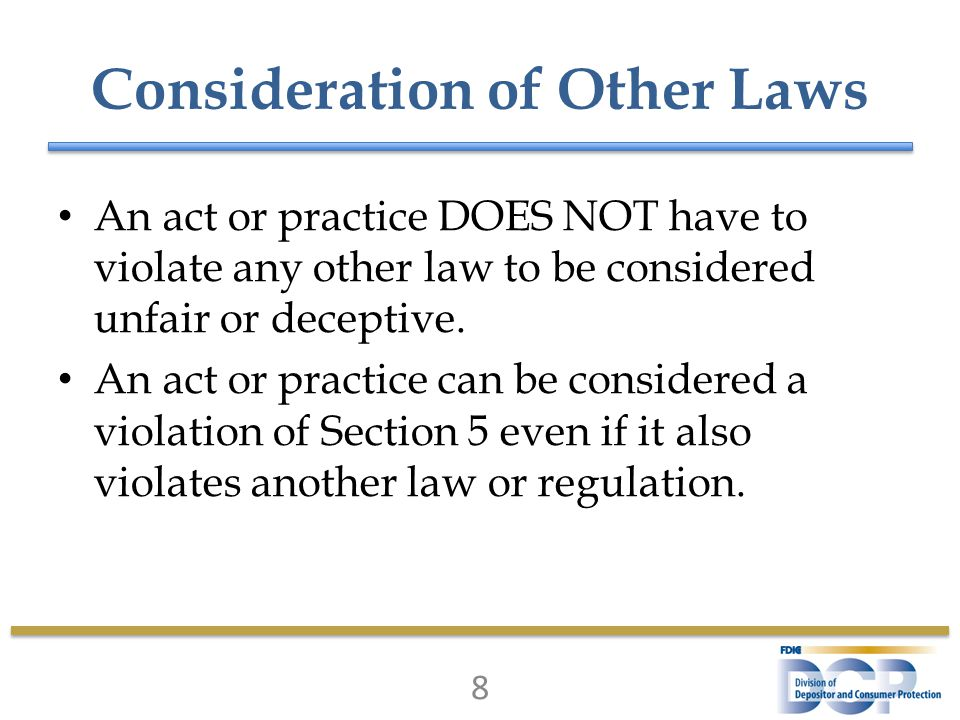 Consideration of Other Laws An act or practice DOES NOT have to violate any other law to be considered unfair or deceptive.