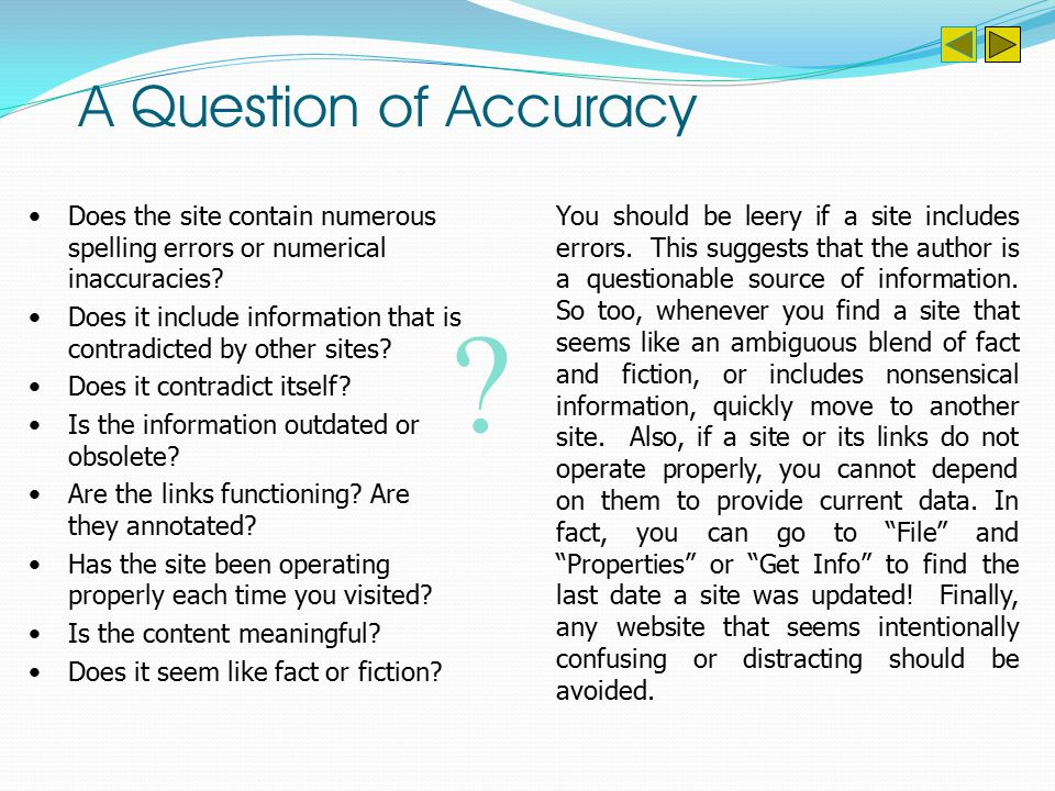 Accuracy merely means that the information offered at a site is correct and supported by other reputable sources.