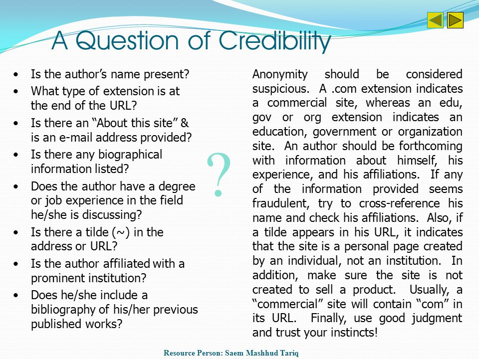 Credibility Credibility merely means that an author of a web site has credentials that prove he or she is knowledgeable in a field.