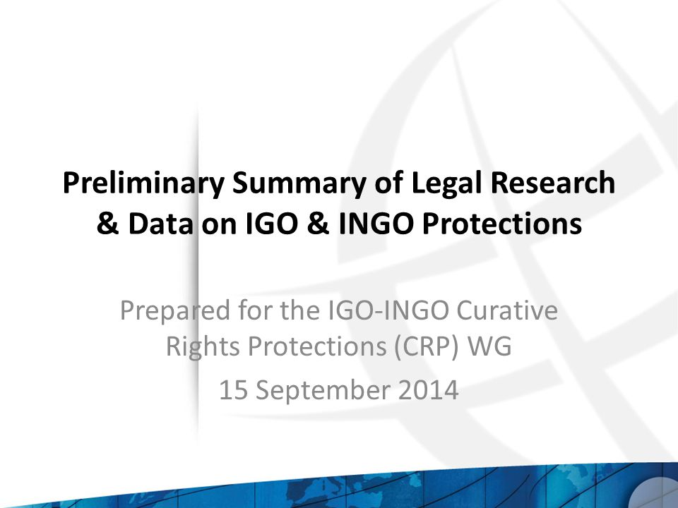 Preliminary Summary of Legal Research & Data on IGO & INGO Protections Prepared for the IGO-INGO Curative Rights Protections (CRP) WG 15 September 2014