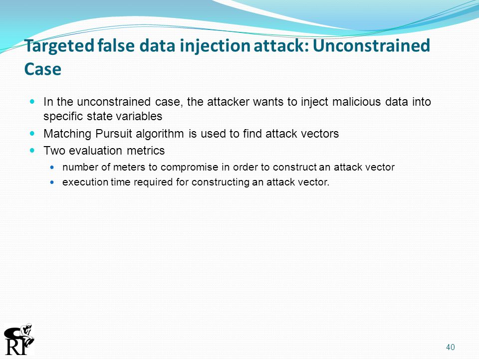 Targeted false data injection attack: Unconstrained Case In the unconstrained case, the attacker wants to inject malicious data into specific state va