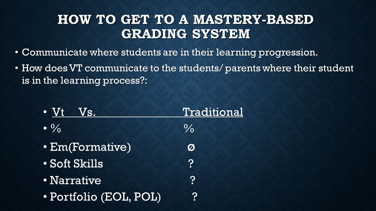 HOW TO GET TO A MASTERY-BASED GRADING SYSTEM Communicate where students are in their learning progression.