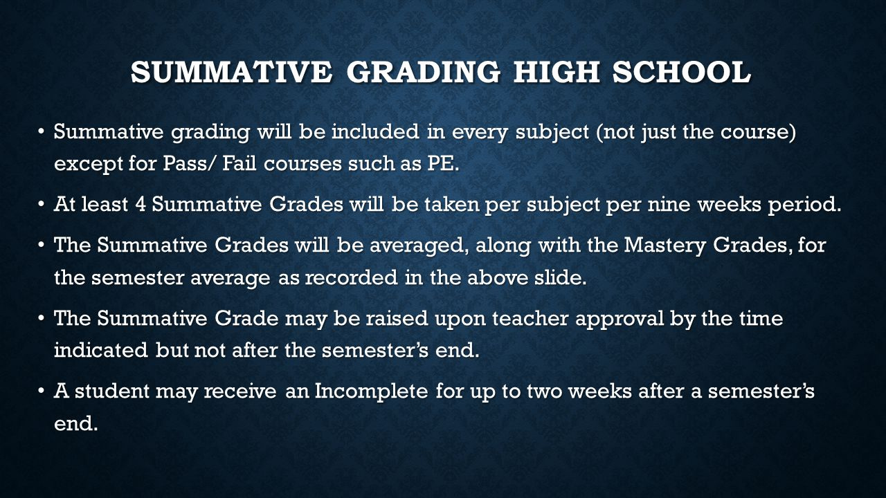 SUMMATIVE GRADING HIGH SCHOOL Summative grading will be included in every subject (not just the course) except for Pass/ Fail courses such as PE.