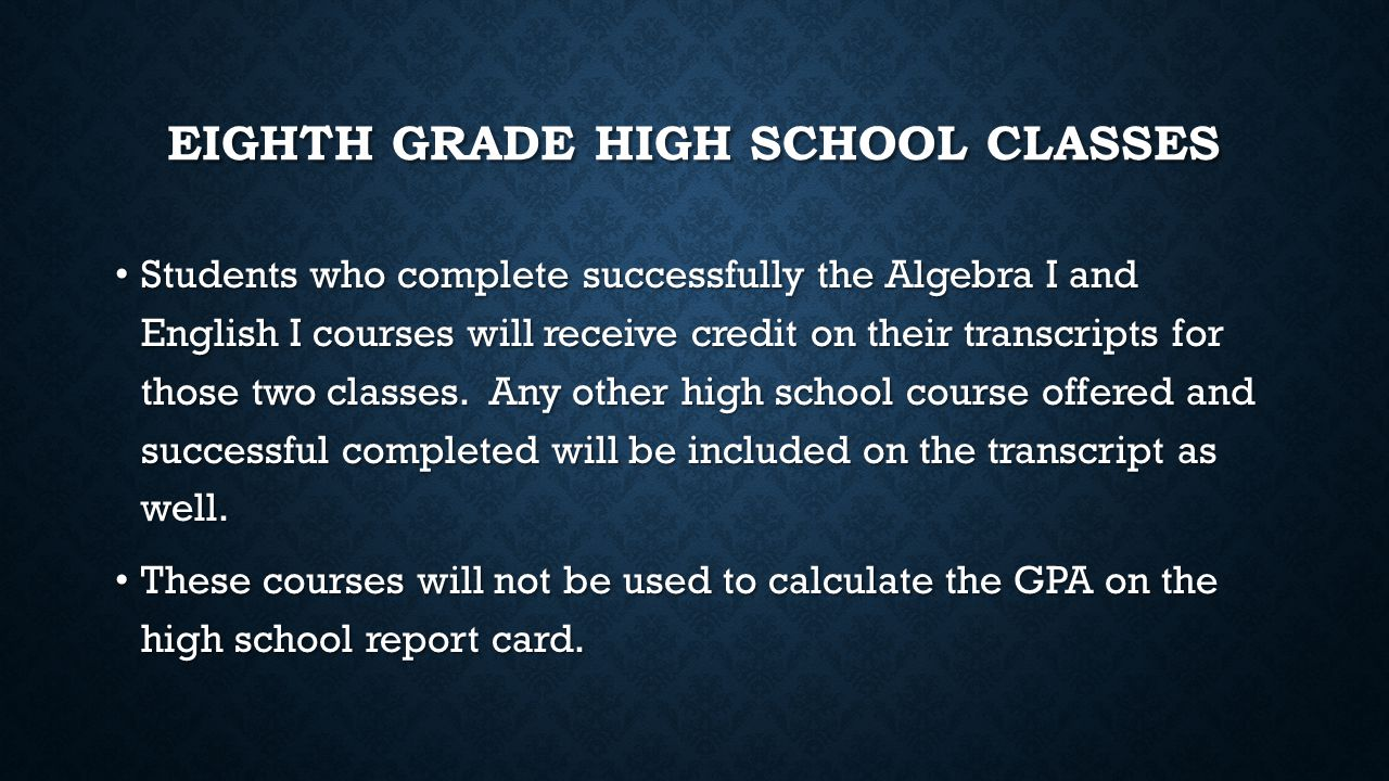 EIGHTH GRADE HIGH SCHOOL CLASSES Students who complete successfully the Algebra I and English I courses will receive credit on their transcripts for those two classes.
