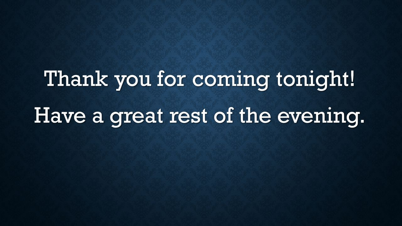 Thank you for coming tonight! Have a great rest of the evening.