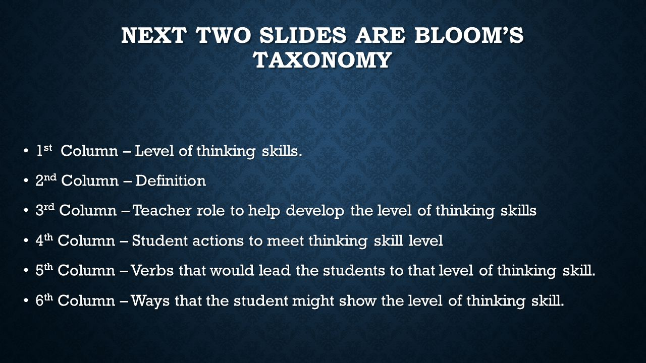 NEXT TWO SLIDES ARE BLOOM'S TAXONOMY 1 st Column – Level of thinking skills.