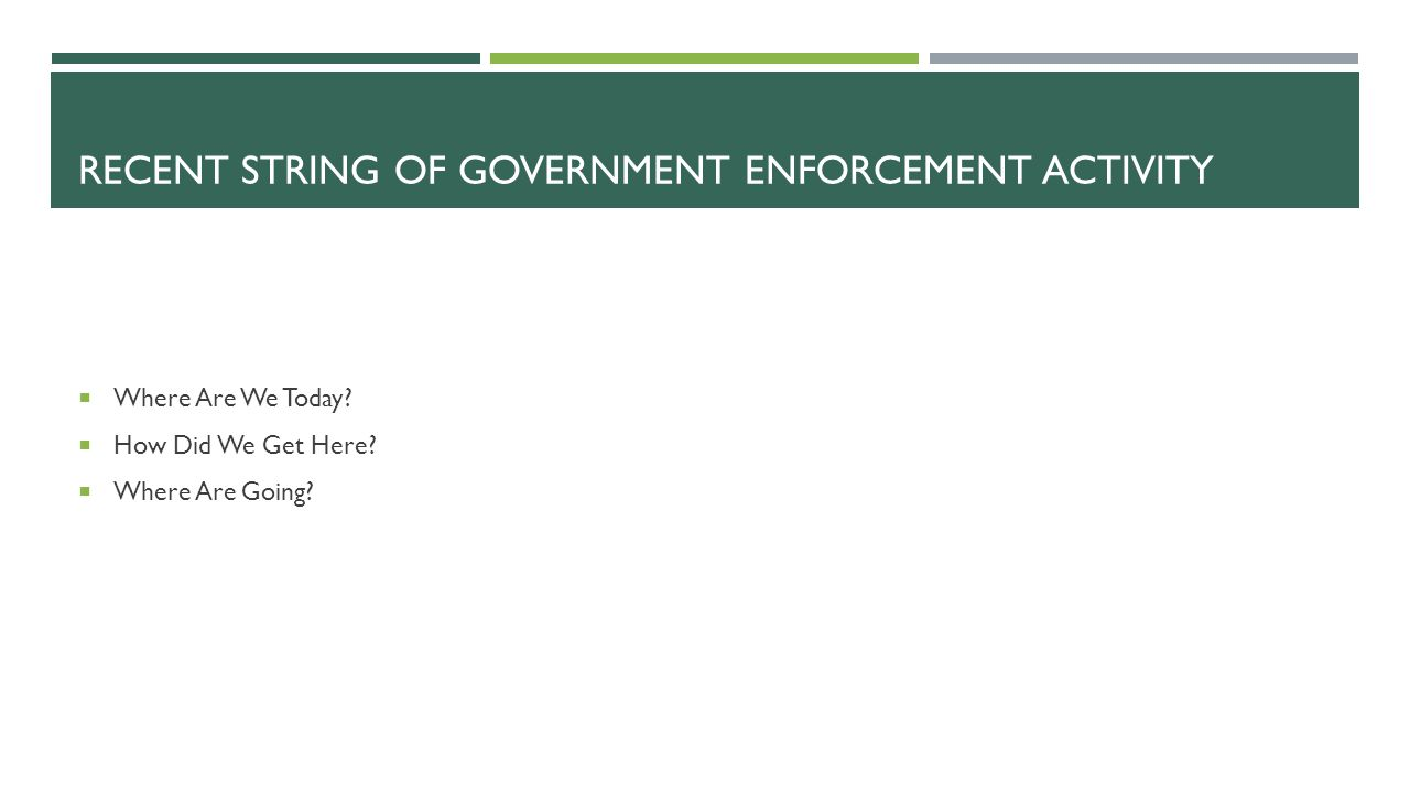 WHERE ARE WE TODAY? FEDERAL ENFORCEMENT ACTIVITY