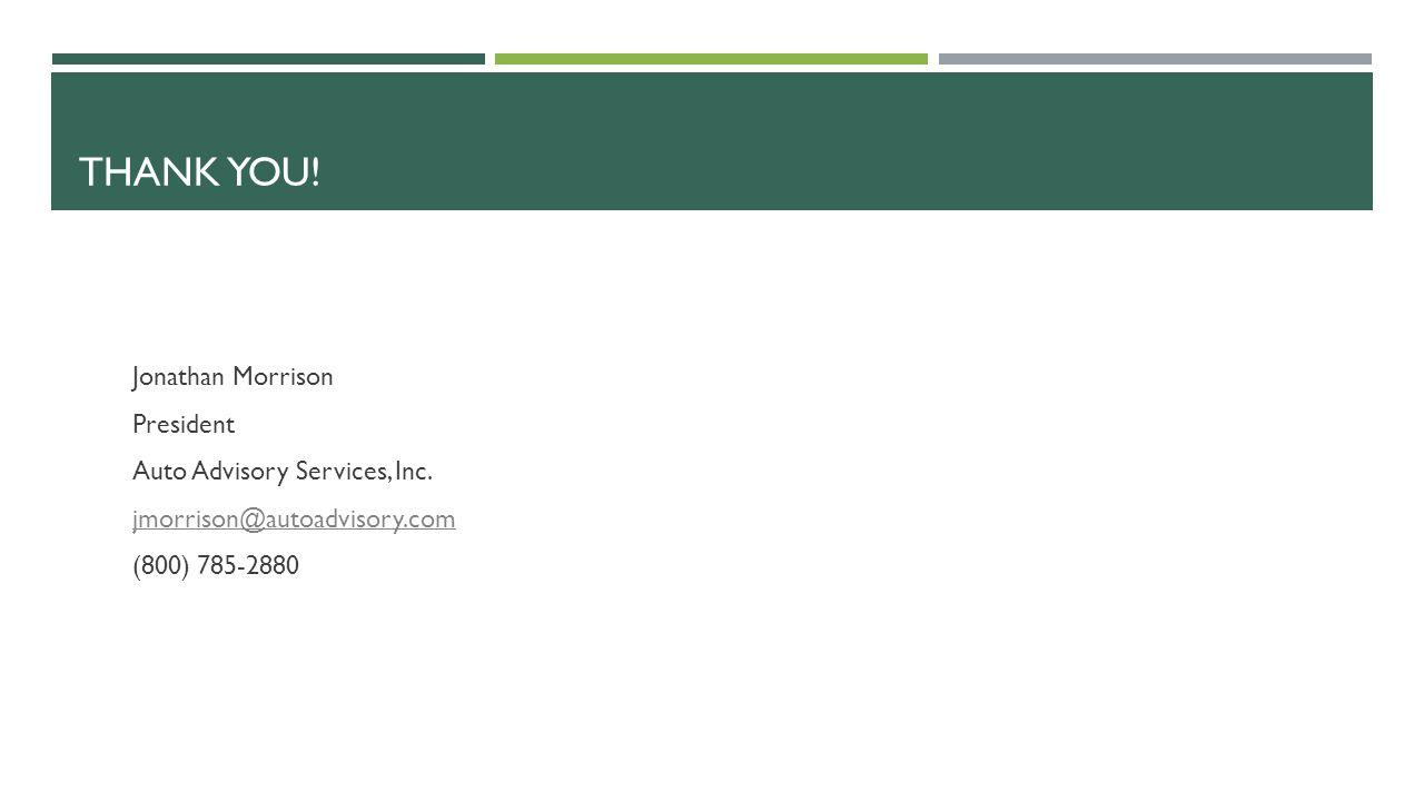 THANK YOU! Jonathan Morrison President Auto Advisory Services, Inc. jmorrison@autoadvisory.com (800) 785-2880