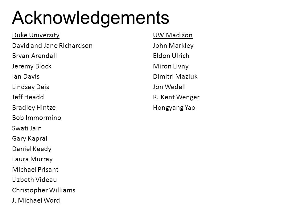 Acknowledgements Duke University David and Jane Richardson Bryan Arendall Jeremy Block Ian Davis Lindsay Deis Jeff Headd Bradley Hintze Bob Immormino