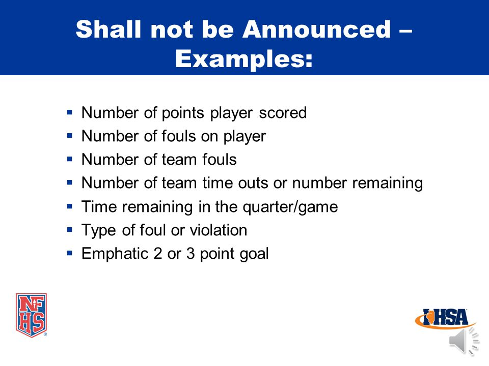 May be Announced - Examples:  Player who scored (quick notification w/o extreme emphasis)  Player charged with foul  Player attempting free throw 